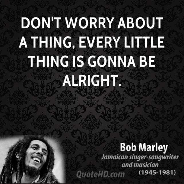 bob-marley-quote-dont-worry-about-a-thing-every-little-thing-is-gonna-be